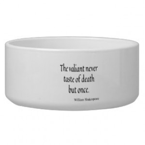 Shakespeare Quote Valiant Taste of Death But Once Pet Food Bowl
