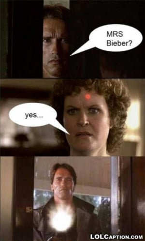 funny mrs. beiber gets killed by terminator caption photo