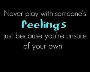 Never play with feelings