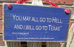 ... Mug -Davy Crockett - You may all go to hell and I will go to Texas