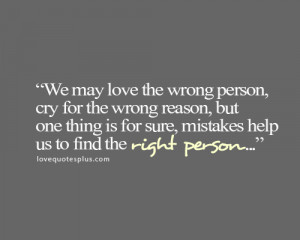... Quotes » Love » We may love the wrong person, cry for the wrong