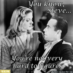 To have and have not Humphrey bogart and Lauren Bacall movie quote
