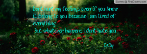 Don't hurt my feelings even if you know it belong to you because I am ...