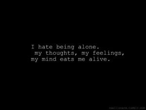 Hate Being Alone Quotes http://davidkanigan.com/tag/mind/