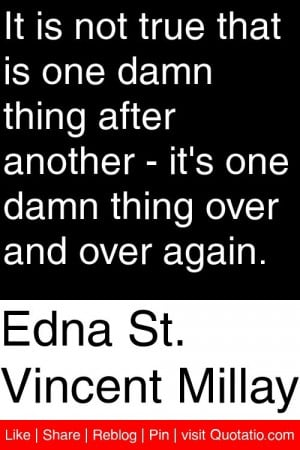 ... another it s one damn thing over and over again # quotations # quotes