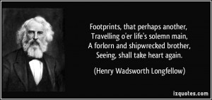Footprints, that perhaps another, Travelling o'er life's solemn main ...