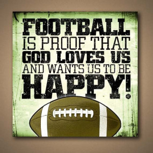 Football Is Proof That God Loves Us And Want by ManCaveSportsSigns, $ ...