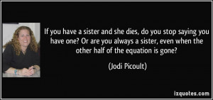... sister, even when the other half of the equation is gone? - Jodi