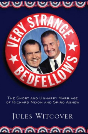 ... : The Short and Unhappy Marriage of Richard Nixon and Spiro Agnew