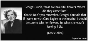 George: Gracie, those are beautiful flowers. Where did they come from ...