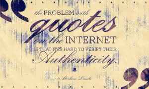 ... quotes on the internet is that it is hard to verify their authenticity
