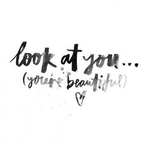 Look at you... you're beautiful