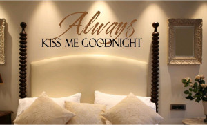 Bedroom Quotes - Always Kiss Me Goodnight