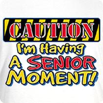 senior moment caution i m having a senior moment
