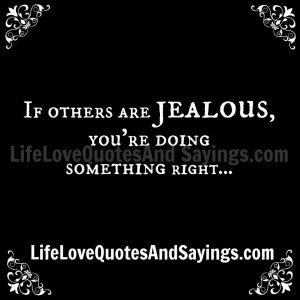 If others are jealous, you're doing something right…