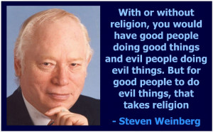 religion, you would have good people doing good things and evil people ...