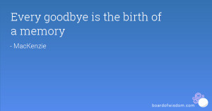 Every goodbye is the birth of a memory