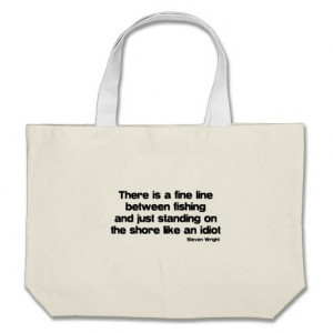 Funny Fishing quote Tote Bags