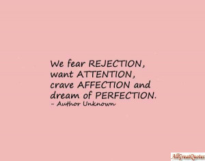 ... ,Want Attention,Crave Affection and Dream of Perfection ~ Fear Quote