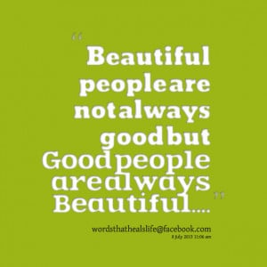 16405 Beautiful people Are Not Always good But good People Are Quotes ...