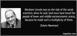 Abraham Lincoln was on the side of the social scientists when he said ...