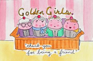Golden Girls Quotes Friendship Cuppied golden girls!