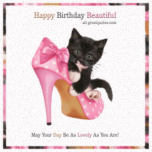 Happy Birthday Beautiful .. May Your Day Be As Lovely As You Are ...