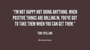 quote-Tori-Spelling-im-not-happy-not-doing-anything-when-111157.png
