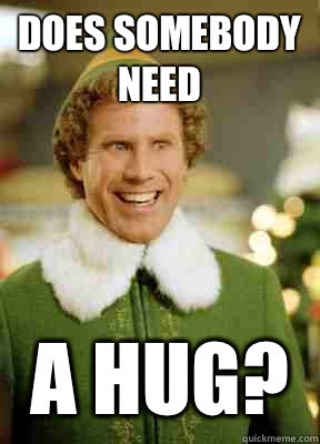 Does Somebody Need A Hug - Buddy the Elf