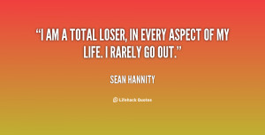 Am A Loser Quotes Hannity-i-am-a-total-loser
