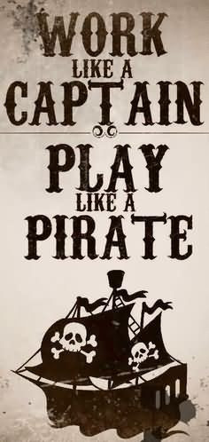 Work Like A Captain Play Like Pirate - Pirate Quote
