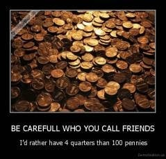 Be careful who you call your friends...
