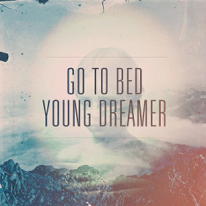 Go to bed young dreamer