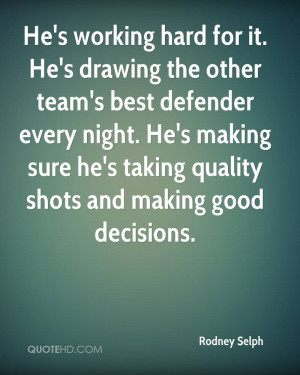 He's working hard for it. He's drawing the other team's best defender ...