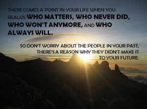 there comes a point in your life when you realize who matters who ...