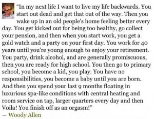 quote:Woody Allen: Living Backwards