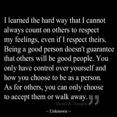 learned the hard way that I cannot always count on others to respect ...