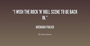 File Name : quote-Brendan-Fraser-i-wish-the-rock-n-roll-scene-159634 ...