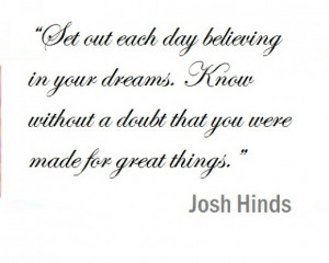 Set out each day believing in your dreams. Know without a doubt that ...