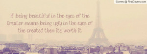 If being beautiful in the eyes of the Creator means being ugly in the ...