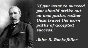 ... afraid to give up the good to go for the great. ~John D. Rockefeller