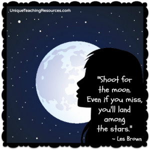 ... moon. Even if you miss, you will land among the stars. Les Brown quote