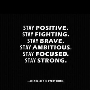. Stay fighting. Stay brave. Stay ambitious. Stay focused.Stay strong ...