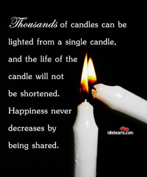 ... Quote - Thousands of candles can be lit from a single candle