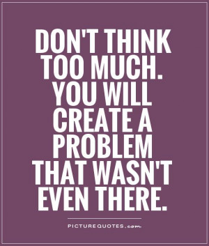 Don't think too much. You will create a problem that wasn't even there ...