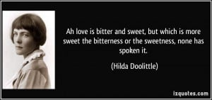 Ah love is bitter and sweet, but which is more sweet the bitterness or ...