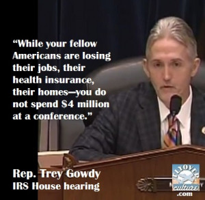 ... homes, you do not spend $4 Million at a conference. Rep. Trey Gowdy