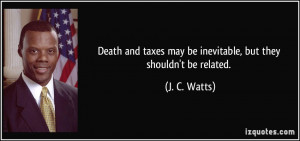 Death and taxes may be inevitable, but they shouldn't be related. - J ...
