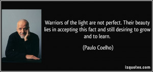 Warriors of the light are not perfect. Their beauty lies in accepting ...