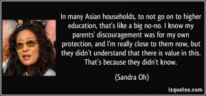 In many Asian households, to not go on to higher education, that's ...